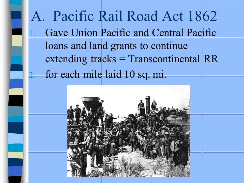 A. Pacific Rail Road Act 1862 1.