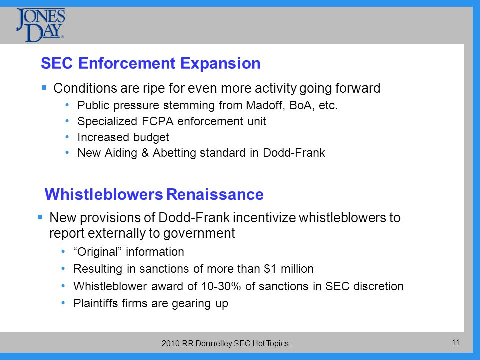 RR Donnelley SEC Hot Topics SEC Enforcement Expansion Conditions are ripe for even more activity going forward Public pressure stemming from Madoff, BoA, etc.