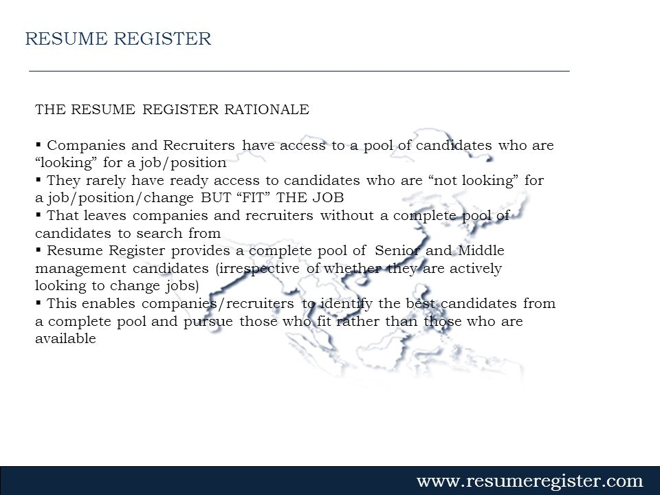 THE RESUME REGISTER RATIONALE Companies and Recruiters have access to a pool of candidates who are looking for a job/position They rarely have ready a