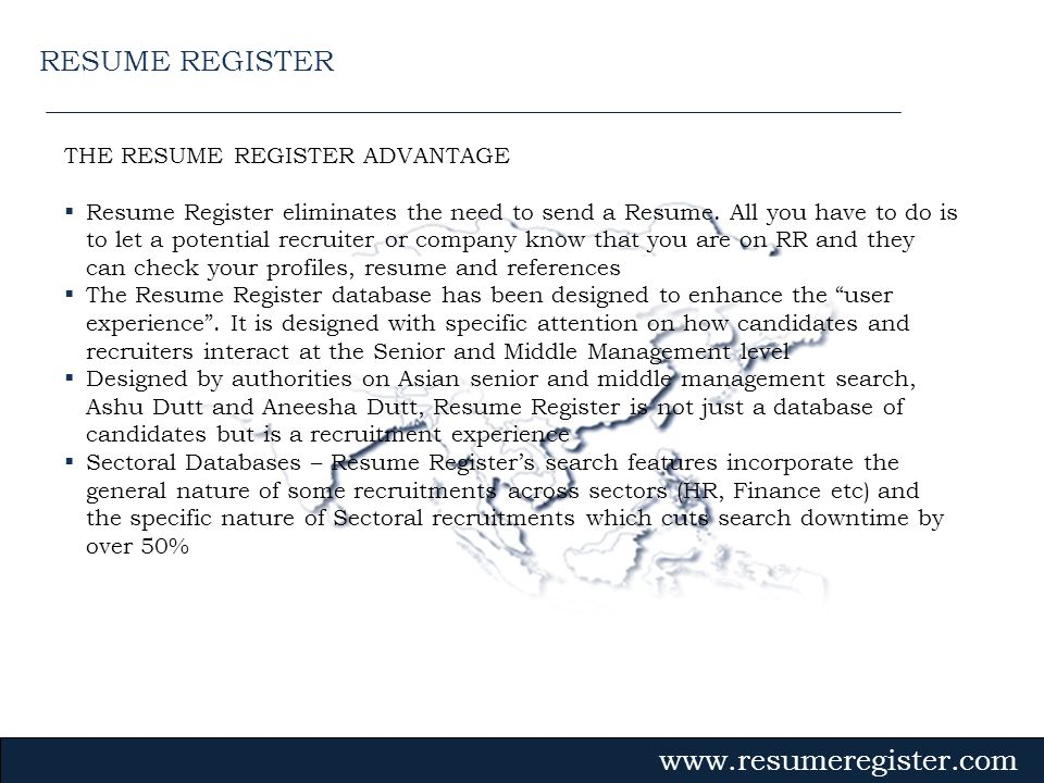 THE RESUME REGISTER ADVANTAGE Resume Register eliminates the need to send a Resume. All you have to do is to let a potential recruiter or company know