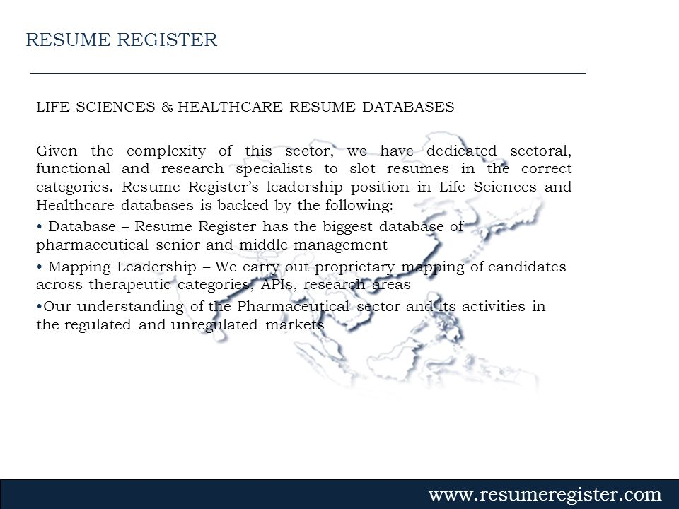 LIFE SCIENCES & HEALTHCARE RESUME DATABASES Given the complexity of this sector, we have dedicated sectoral, functional and research specialists to sl