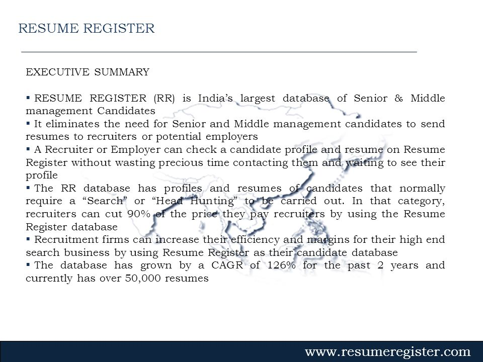 EXECUTIVE SUMMARY RESUME REGISTER (RR) is Indias largest database of Senior & Middle management Candidates It eliminates the need for Senior and Middl