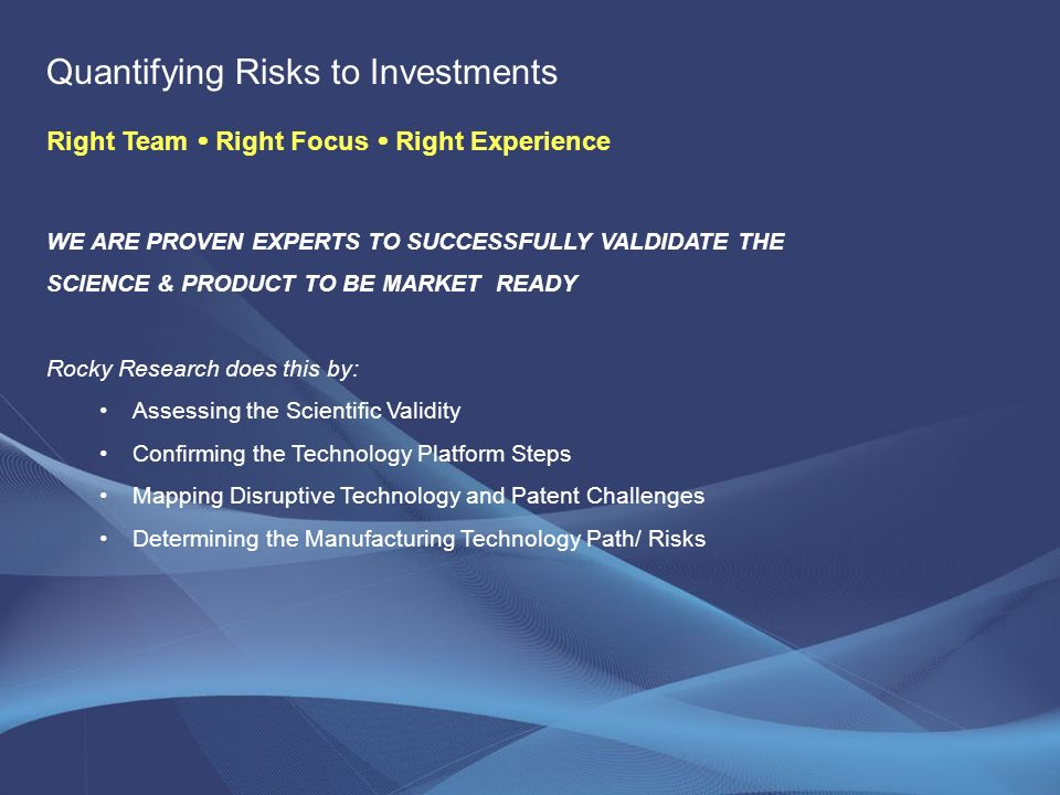 Assessing Technical Risk Right Team Right Focus Right Experience EXTENSIVE EXPERTISE IN DESIGN, PROTOTYPE AND TESTING Examples include: Chemical, Mechanical and Electrical Expertise Thermodynamics (Energy Conversion, Heating, Cooling and Refrigeration) Materials Science, Corrosion Technology, Fluid Mechanics (FEA, CFD) Thermal Management Products, Components Renewable Energy Technology and Integration Power Electronics Design & Controls Variable Speed Controls/Systems