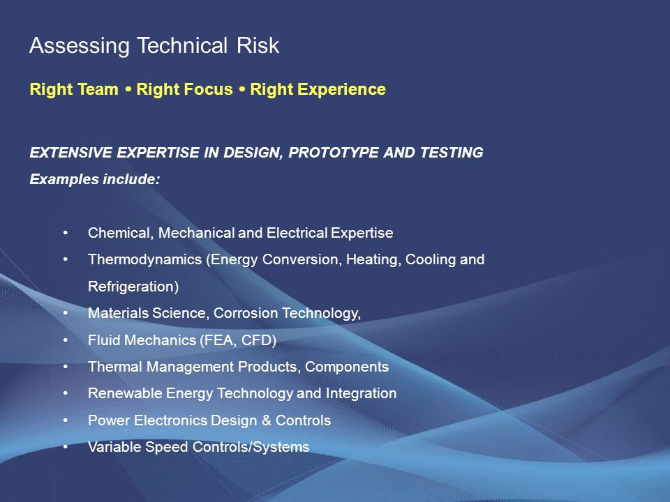 SCIENCE to TECHNOLOGY to MARKET FEASIBILITY ASSESSMENTS Analyze and Verify the Science Behind Products, Systems & Controls Enhance Venture Managements Technical and Scientific Product Knowledge Identify Requirements in Translating from Science to Completed ( market ready) Product Assess Technical & Economic Feasibility Feasibility Issues and Options