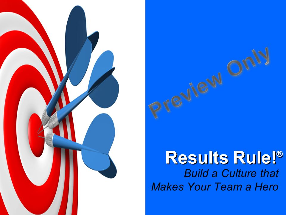 Results Rule!® Build a Culture that Makes Your Team a Hero