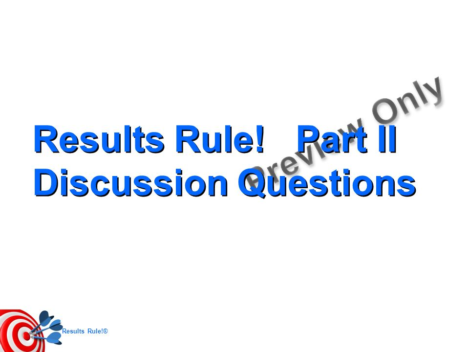 Results Rule!® Results Rule! Part II Discussion Questions