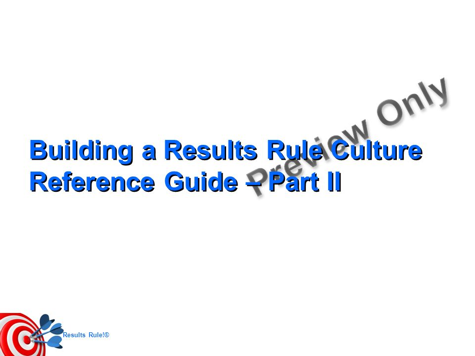 Results Rule!® Building a Results Rule Culture Reference Guide – Part II