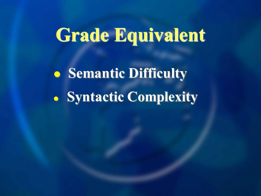 Grade Equivalent Semantic Difficulty Semantic Difficulty Syntactic Complexity Syntactic Complexity
