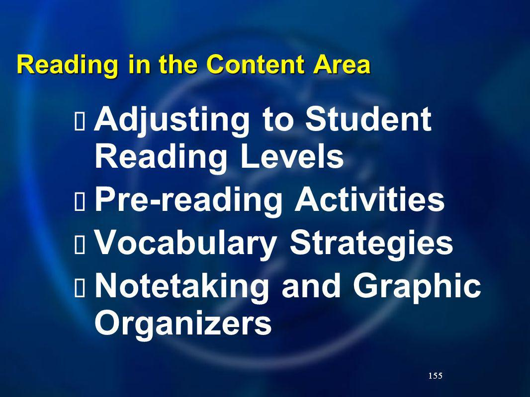 155 Reading in the Content Area Adjusting to Student Reading Levels Pre-reading Activities Vocabulary Strategies Notetaking and Graphic Organizers