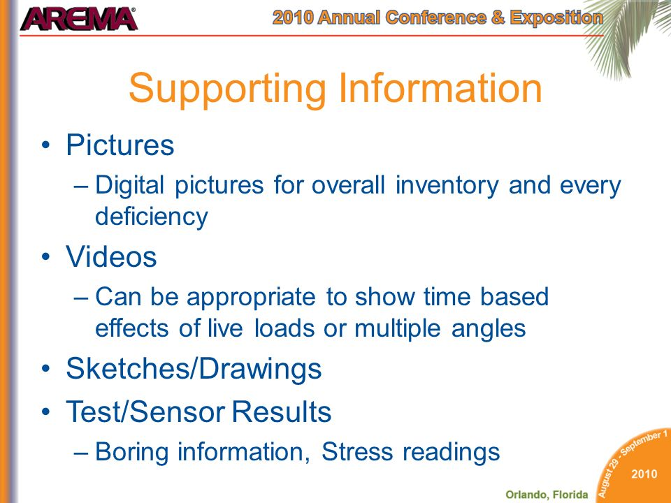 Supporting Information Pictures –Digital pictures for overall inventory and every deficiency Videos –Can be appropriate to show time based effects of