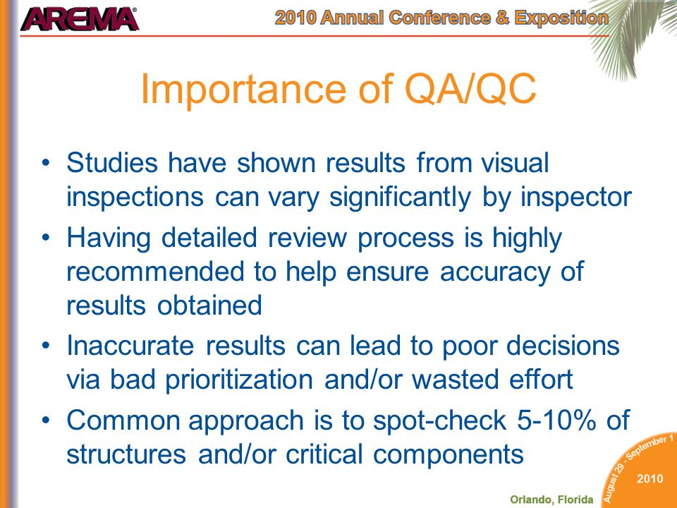 Importance of QA/QC Studies have shown results from visual inspections can vary significantly by inspector Having detailed review process is highly re