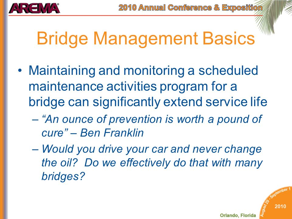 Bridge Management Basics Maintaining and monitoring a scheduled maintenance activities program for a bridge can significantly extend service life –An