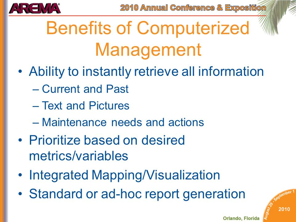 Benefits of Computerized Management Ability to instantly retrieve all information –Current and Past –Text and Pictures –Maintenance needs and actions