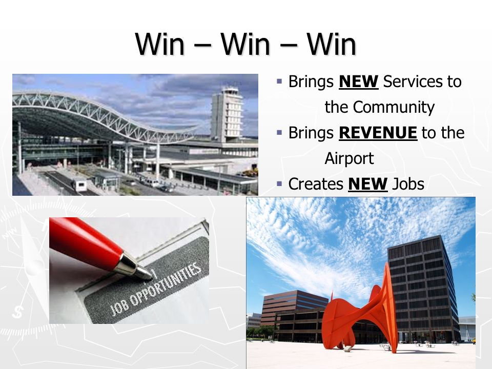 Win – Win – Win Brings NEW Services to the Community Brings REVENUE to the Airport Creates NEW Jobs