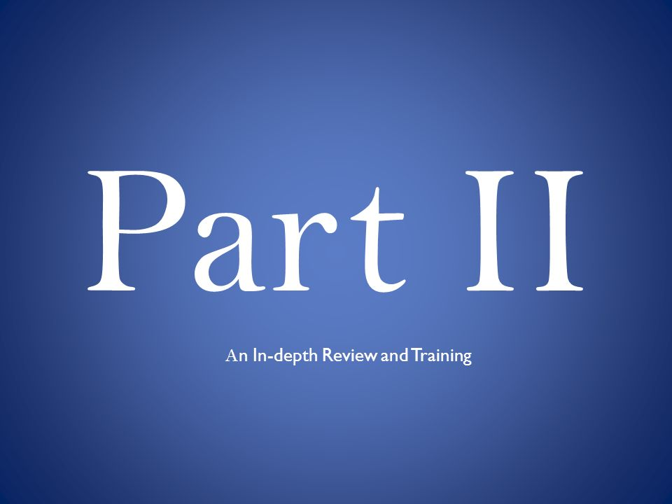 Part II A n In-depth Review and Training