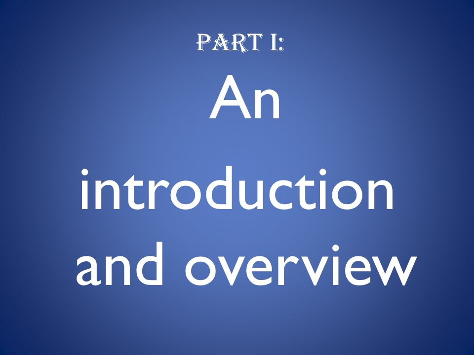 Part I: An introduction and overview