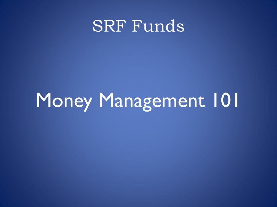 SRF Funds Money Management 101