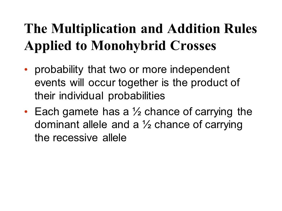 The Multiplication and Addition Rules Applied to Monohybrid Crosses probability that two or more independent events will occur together is the product
