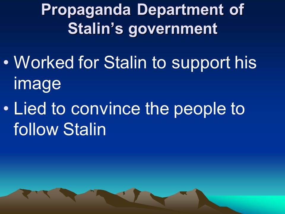 Propaganda Department of Stalins government Worked for Stalin to support his image Lied to convince the people to follow Stalin