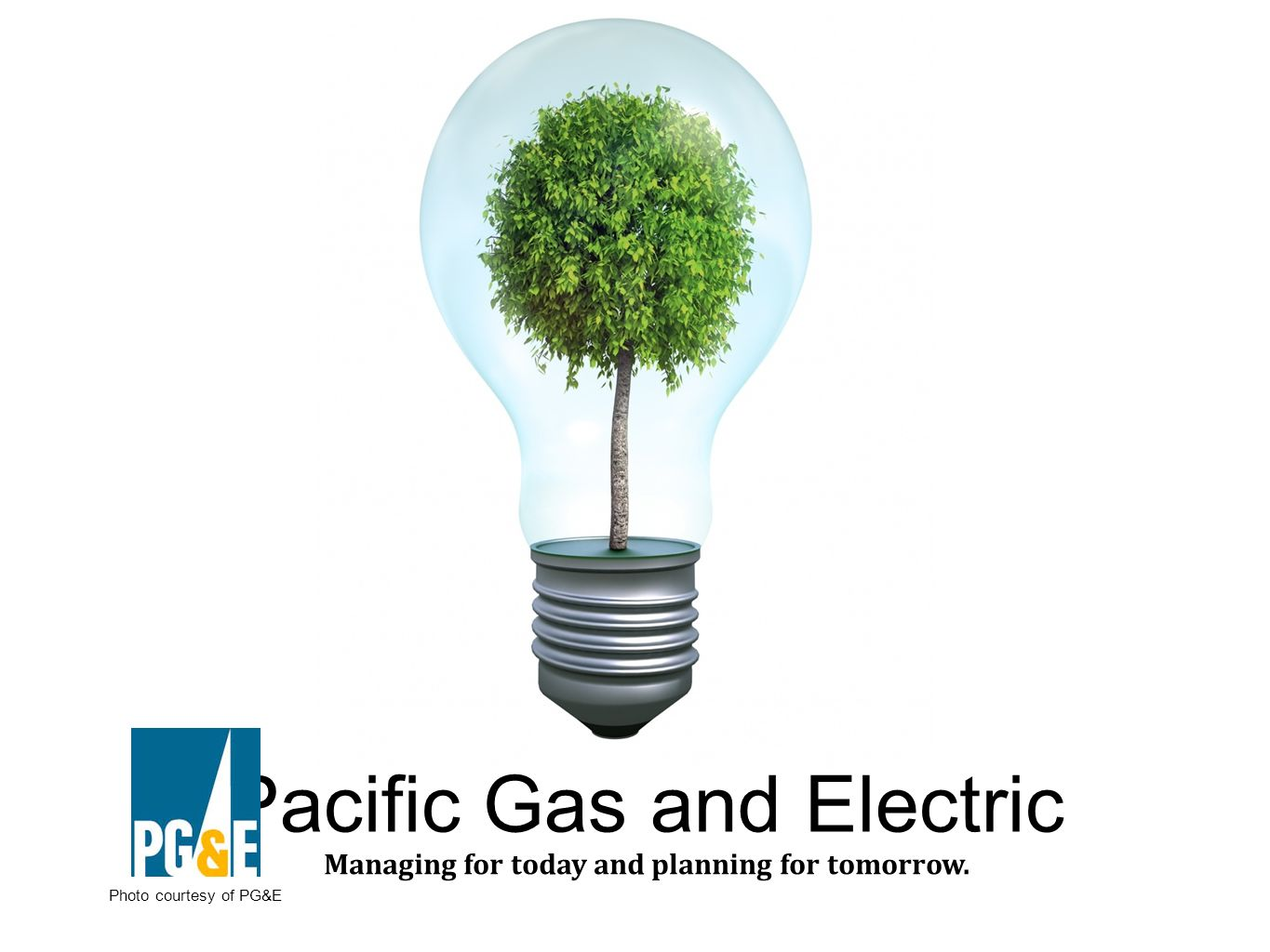 Pacific Gas and Electric Managing for today and planning for tomorrow. Photo courtesy of PG&E