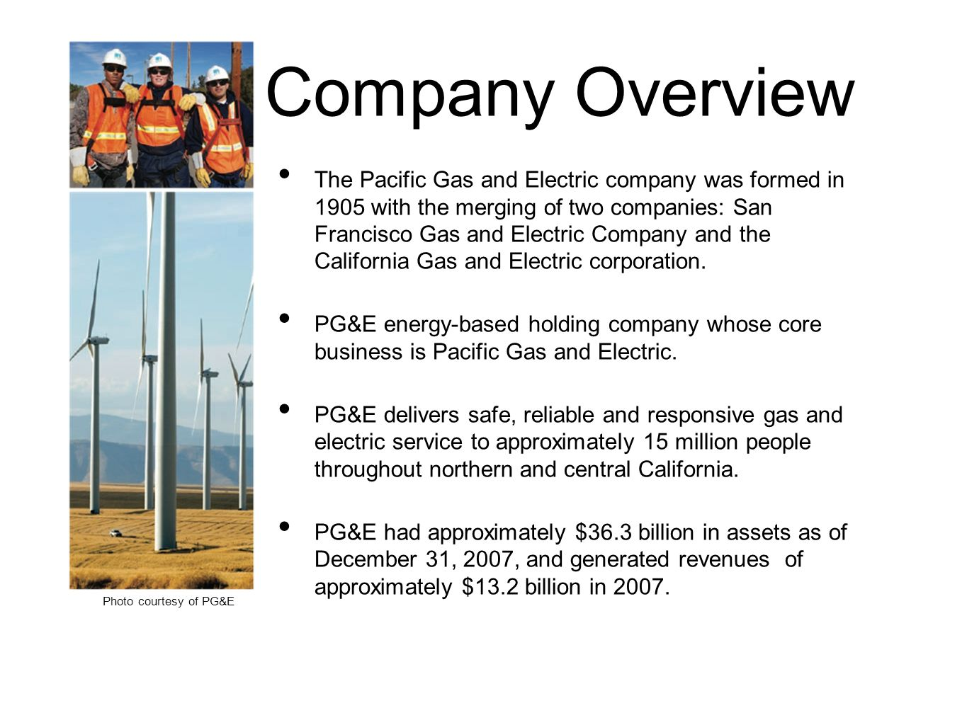 Company Overview The Pacific Gas and Electric company was formed in 1905 with the merging of two companies: San Francisco Gas and Electric Company and the California Gas and Electric corporation.
