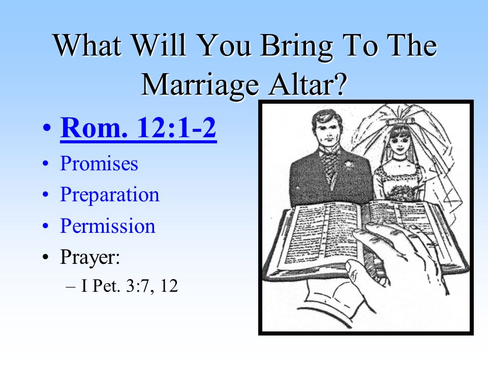 What Will You Bring To The Marriage Altar. Rom.