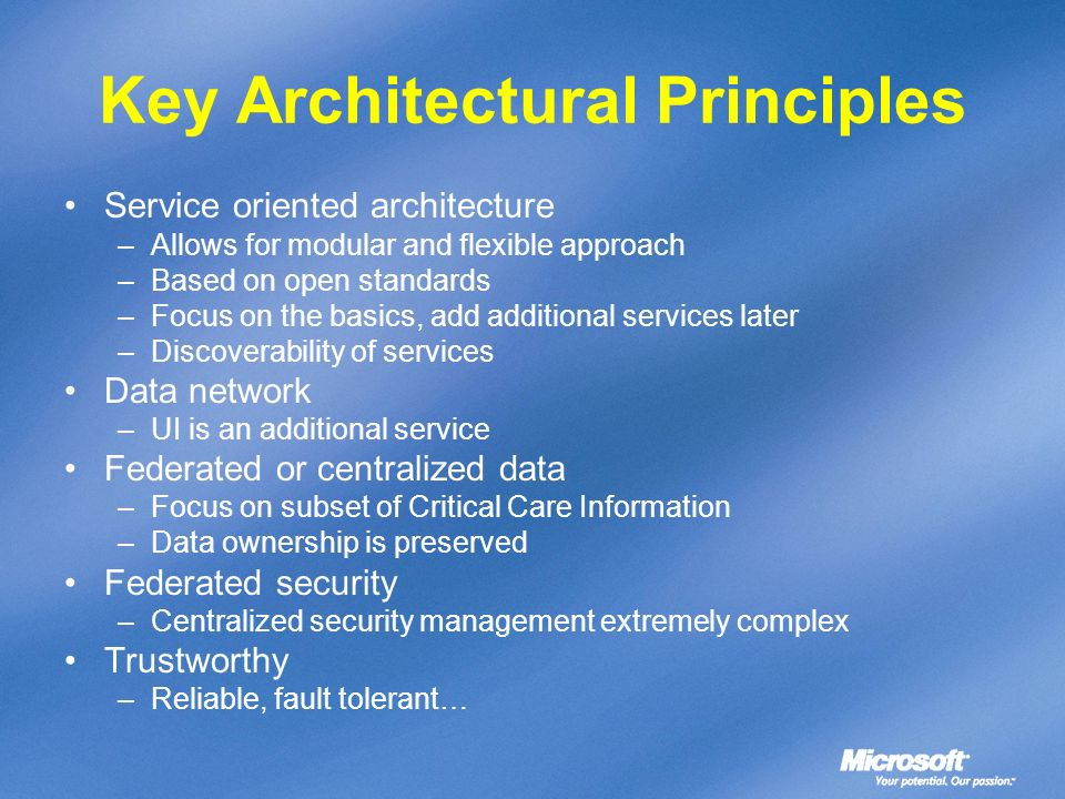 Key Architectural Principles Service oriented architecture –Allows for modular and flexible approach –Based on open standards –Focus on the basics, ad