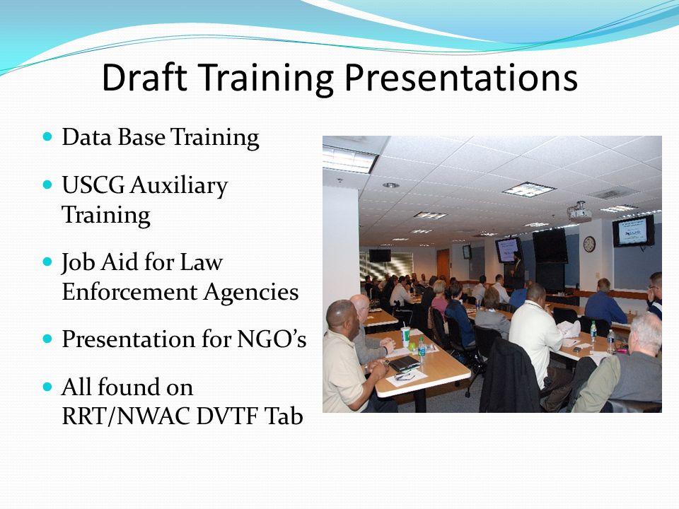 Draft Training Presentations Data Base Training USCG Auxiliary Training Job Aid for Law Enforcement Agencies Presentation for NGOs All found on RRT/NW