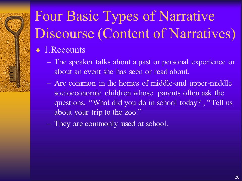 20 Four Basic Types of Narrative Discourse (Content of Narratives) 1.Recounts –The speaker talks about a past or personal experience or about an event she has seen or read about.