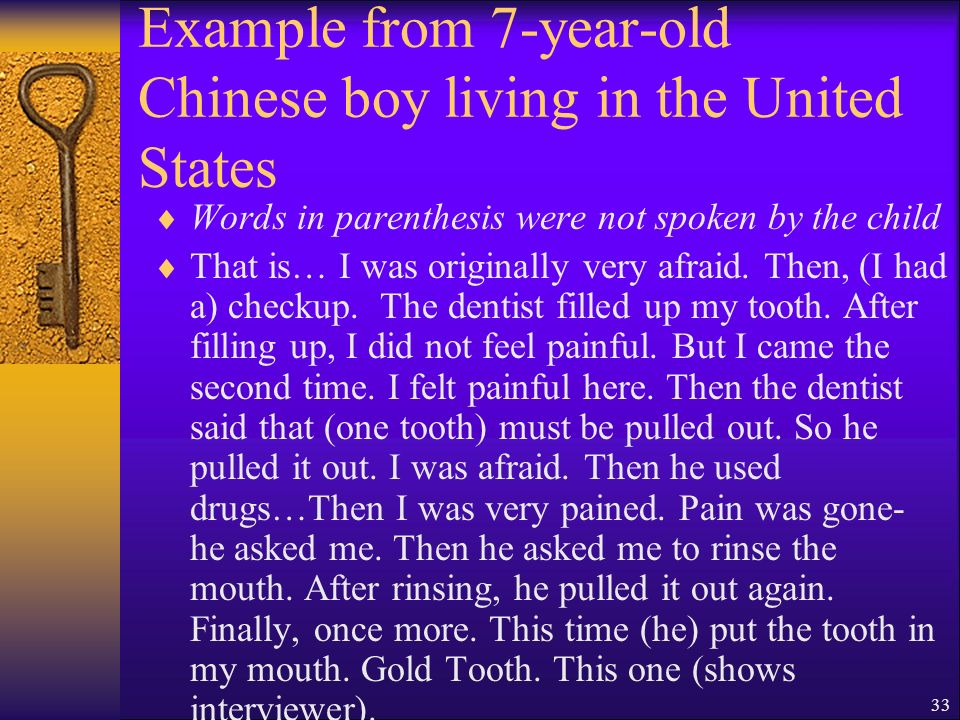 33 Example from 7-year-old Chinese boy living in the United States Words in parenthesis were not spoken by the child That is… I was originally very afraid.