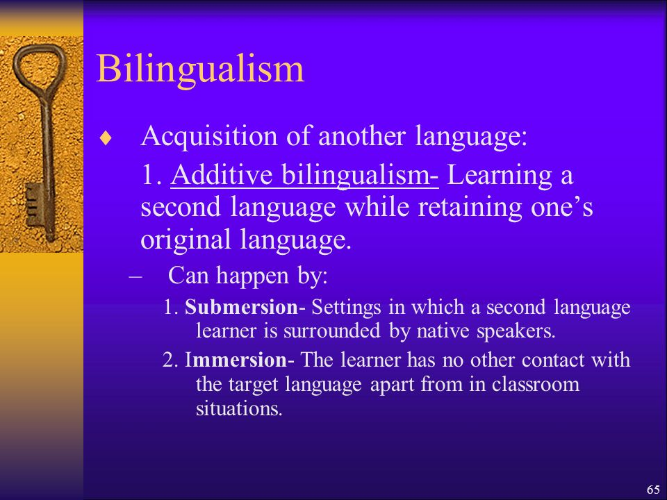 65 Bilingualism Acquisition of another language: 1.