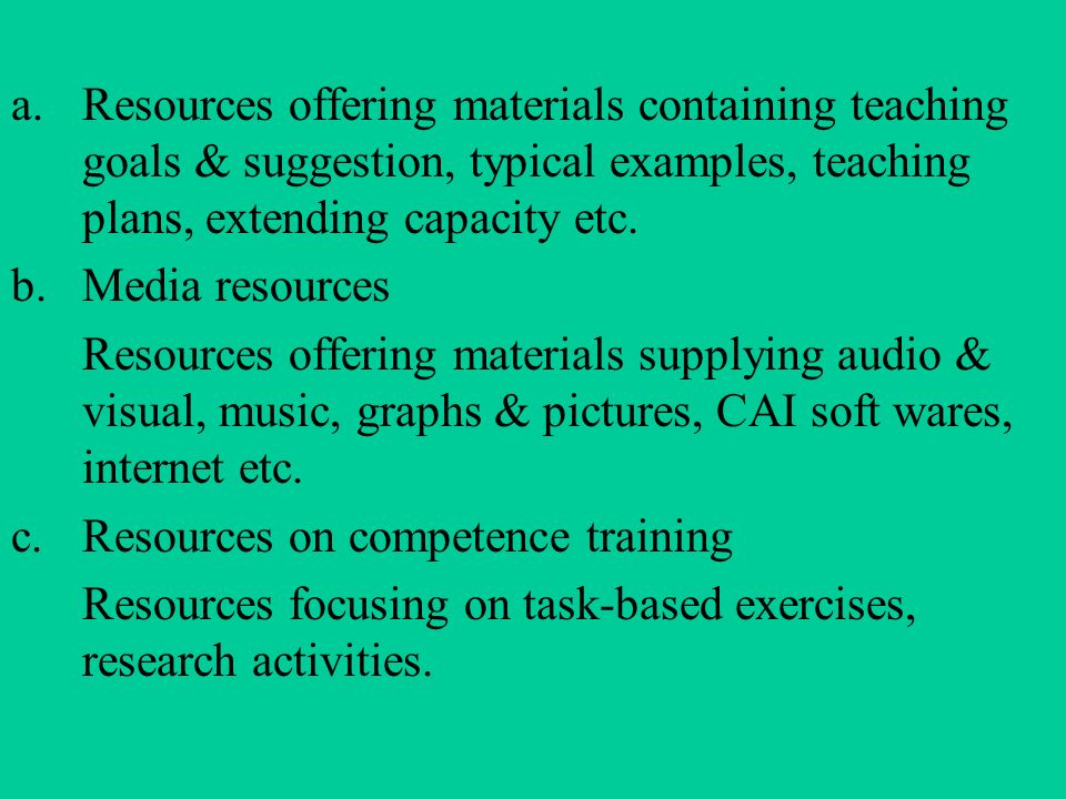 d.Latent resources Individual deposit of knowledge, skills, experience, methods, emotional attitudes etc Eg: A teachers accent----imitated by students; Students can be useful to each other and may help teachers in some aspect.