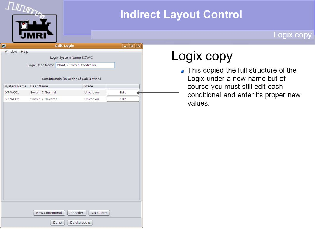 Indirect Layout Control Logix copy This copied the full structure of the Logix under a new name but of course you must still edit each conditional and enter its proper new values.