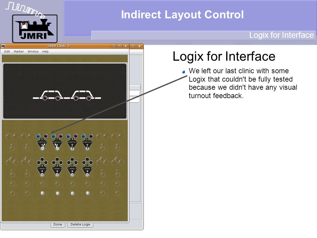 Indirect Layout Control Logix for Interface We left our last clinic with some Logix that couldn t be fully tested because we didn t have any visual turnout feedback.