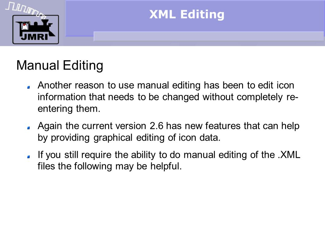 XML Editing Manual Editing Another reason to use manual editing has been to edit icon information that needs to be changed without completely re- entering them.