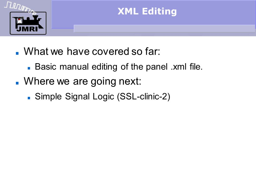 XML Editing What we have covered so far: Basic manual editing of the panel.xml file.