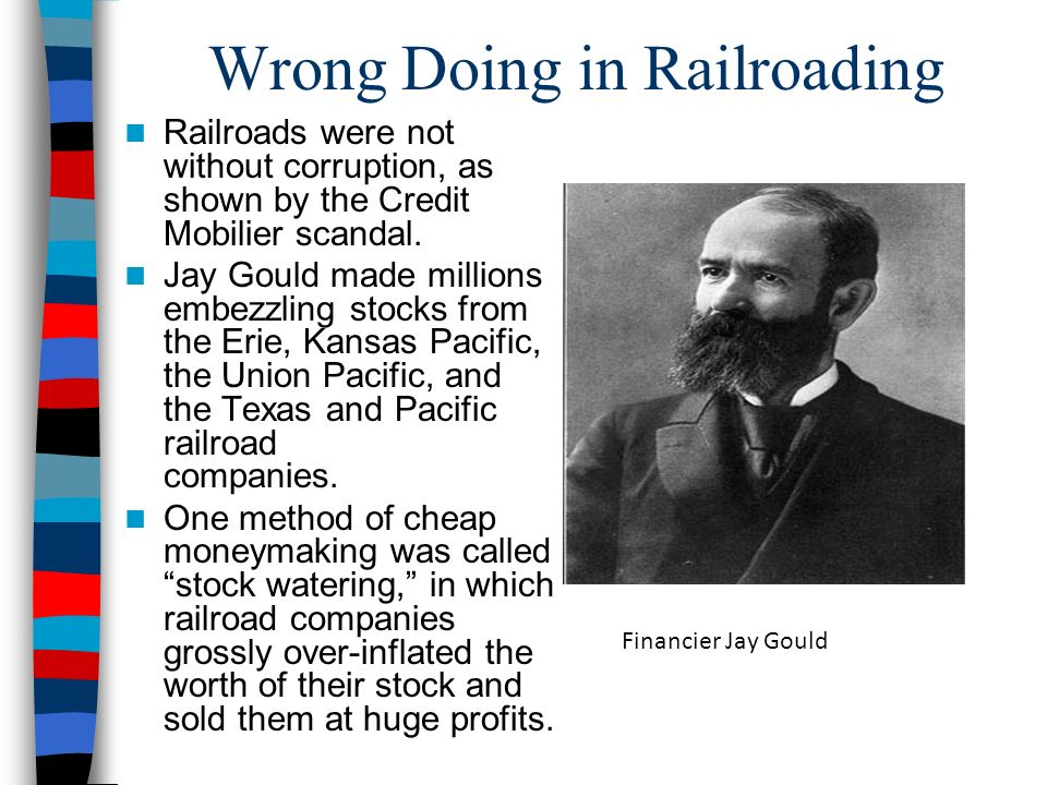 Wrong Doing in Railroading Railroads were not without corruption, as shown by the Credit Mobilier scandal. Jay Gould made millions embezzling stocks f