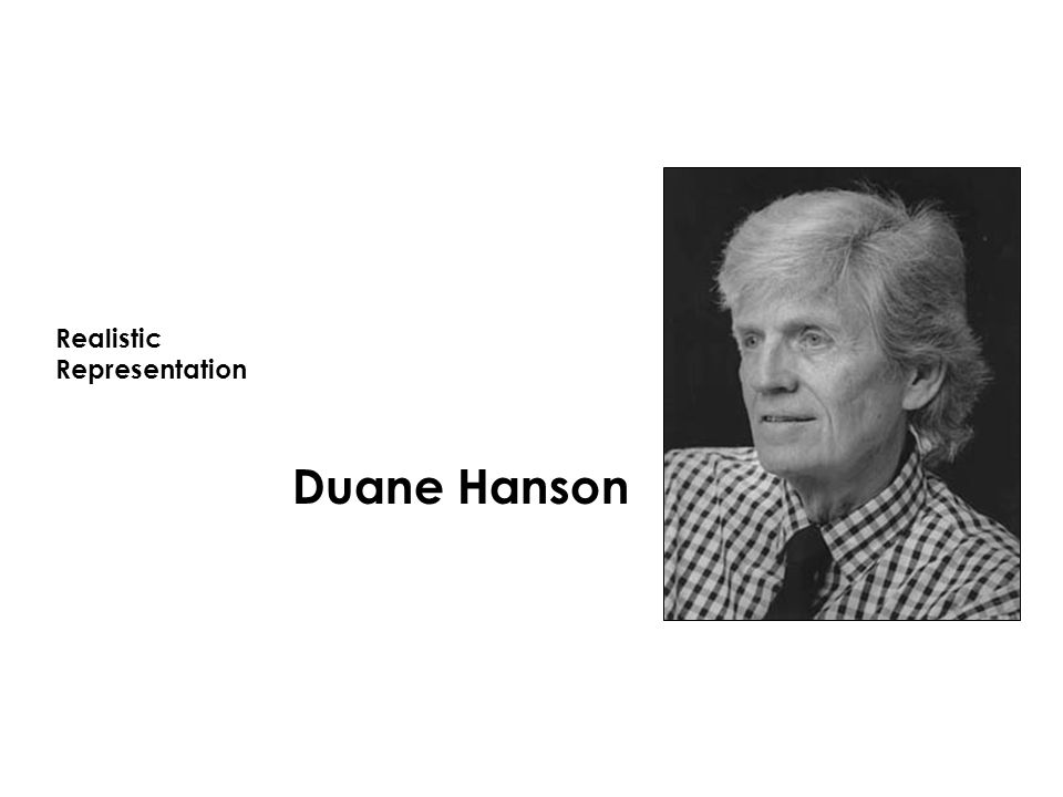Reference Buchsteiner, T and Letze, O.(Ed). (2007) Duane Hanson: Sculptures of the American Dream.