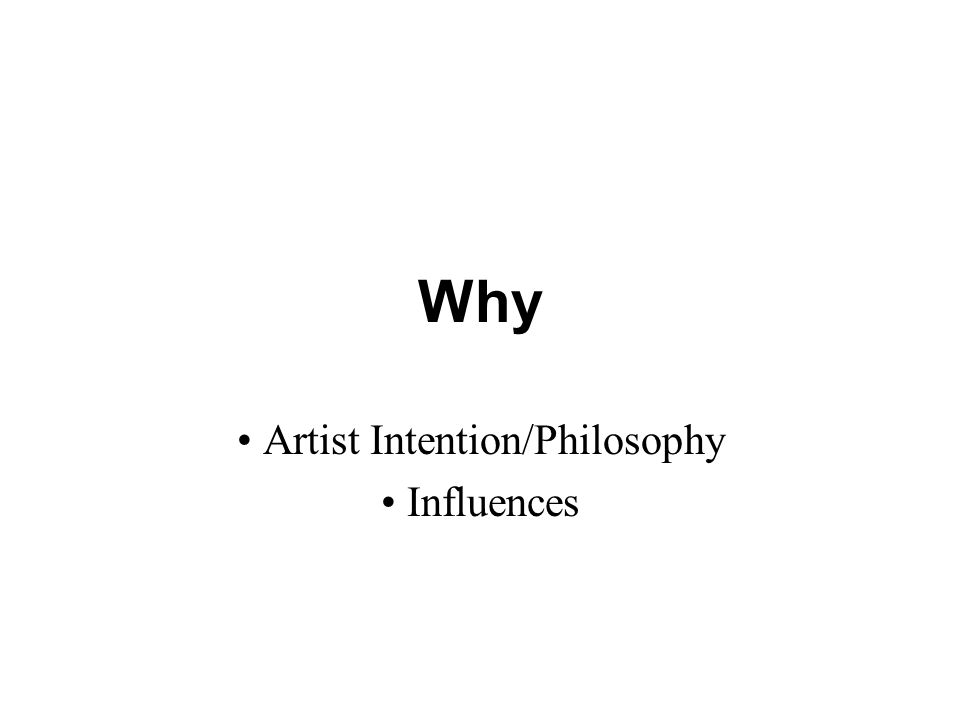 Why Artist Intention/Philosophy Influences
