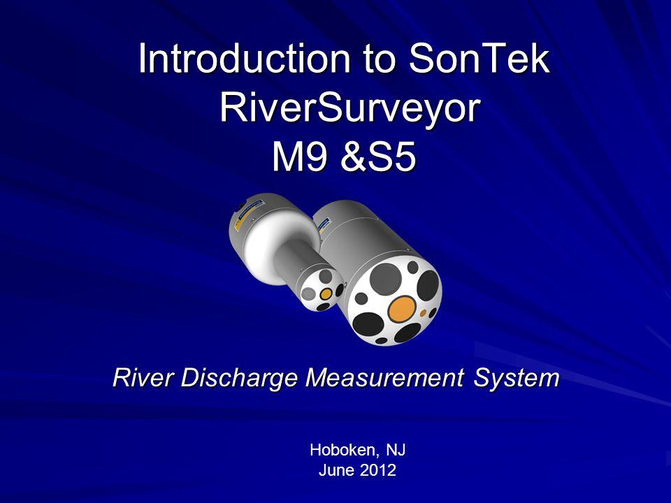 Introduction to SonTek RiverSurveyor M9 &S5 River Discharge Measurement System Hoboken, NJ June 2012
