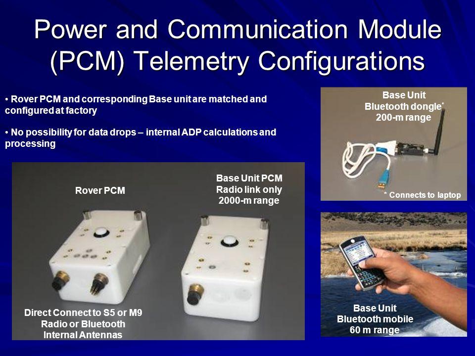 Power and Communication Module (PCM) Telemetry Configurations Base Unit PCM Radio link only 2000-m range Base Unit Bluetooth dongle * 200-m range Base
