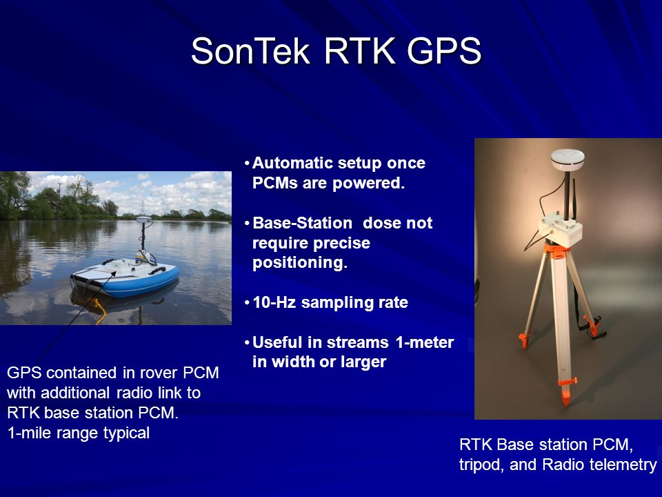 SonTek RTK GPS RTK Base station PCM, tripod, and Radio telemetry GPS contained in rover PCM with additional radio link to RTK base station PCM. 1-mile