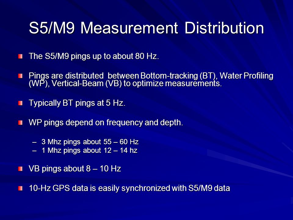 S5/M9 Measurement Distribution The S5/M9 pings up to about 80 Hz. Pings are distributed between Bottom-tracking (BT), Water Profiling (WP), Vertical-B