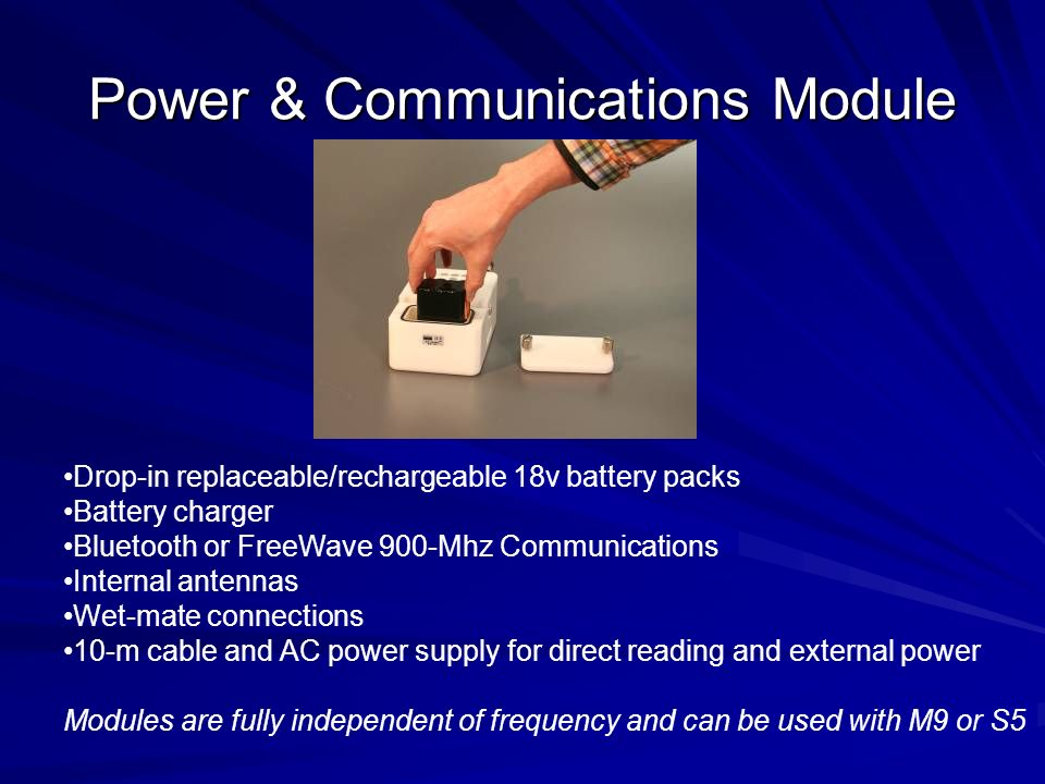 Power & Communications Module Drop-in replaceable/rechargeable 18v battery packs Battery charger Bluetooth or FreeWave 900-Mhz Communications Internal