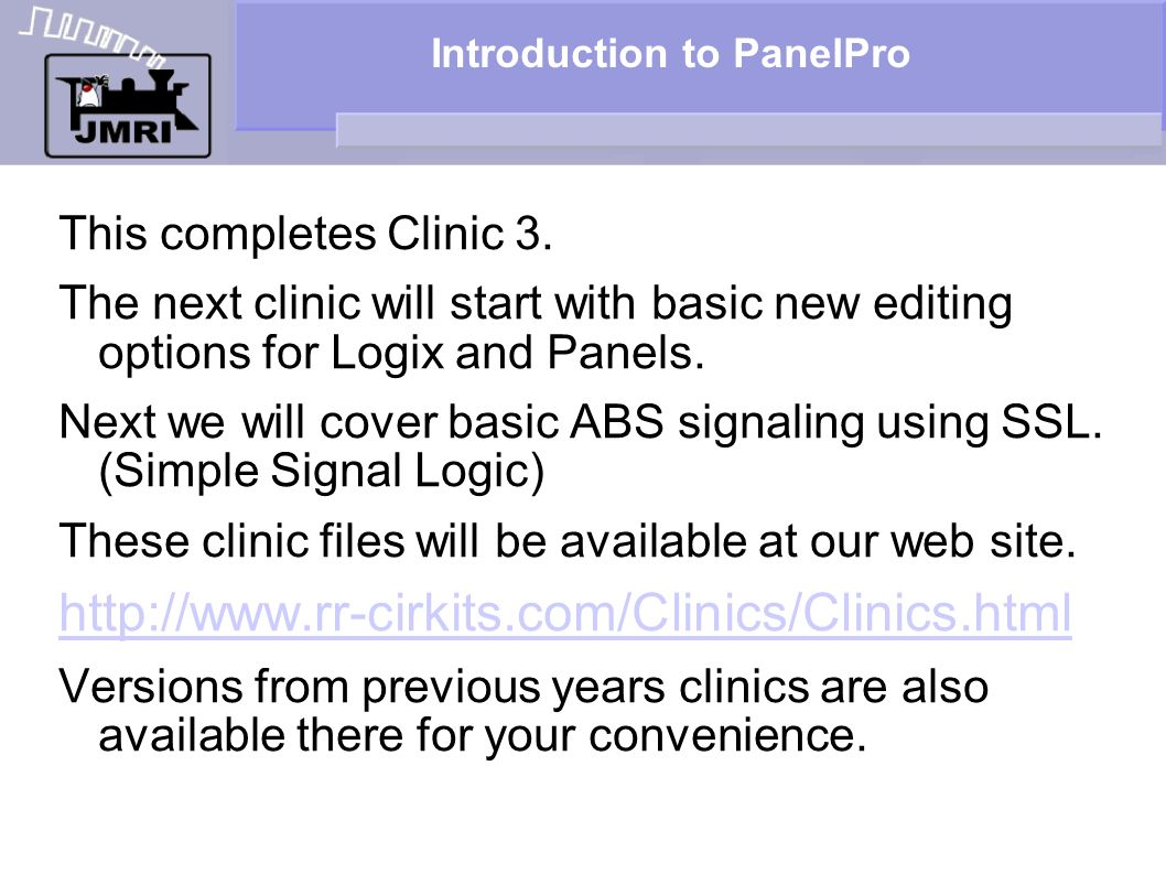 Introduction to PanelPro This completes Clinic 3. The next clinic will start with basic new editing options for Logix and Panels. Next we will cover b