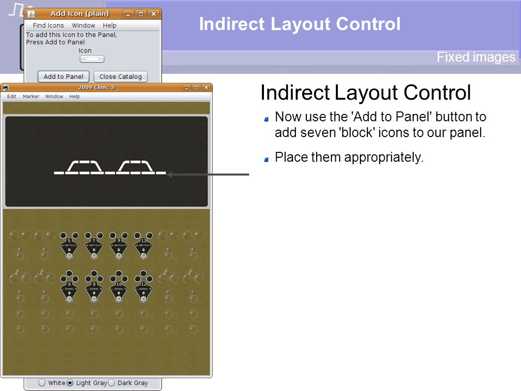 Indirect Layout Control Fixed images Now use the 'Add to Panel' button to add seven 'block' icons to our panel. Place them appropriately.
