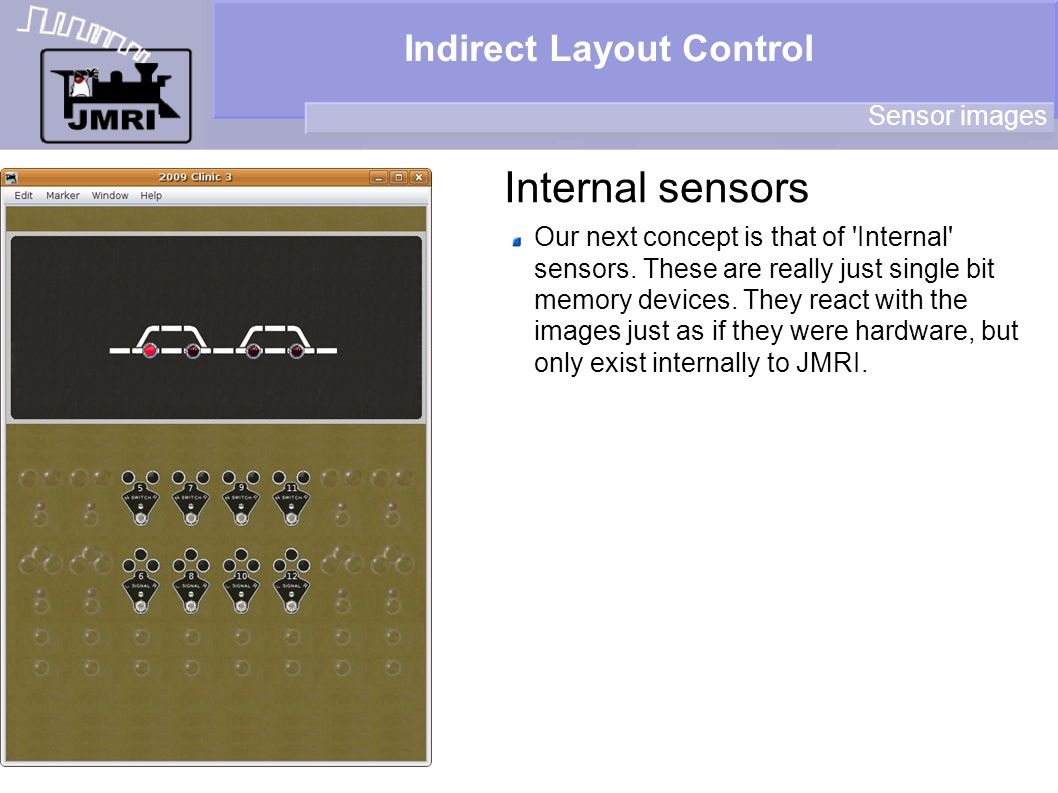 Indirect Layout Control Internal sensors Sensor images Our next concept is that of 'Internal' sensors. These are really just single bit memory devices
