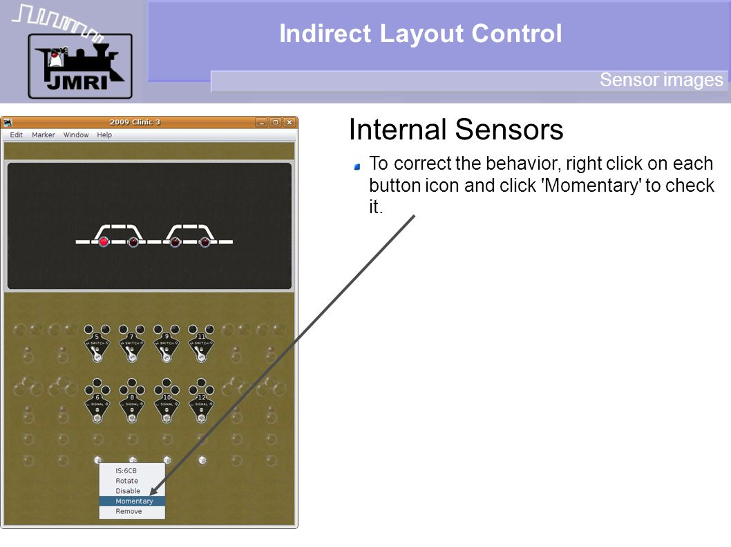Indirect Layout Control Internal Sensors Sensor images To correct the behavior, right click on each button icon and click 'Momentary' to check it.