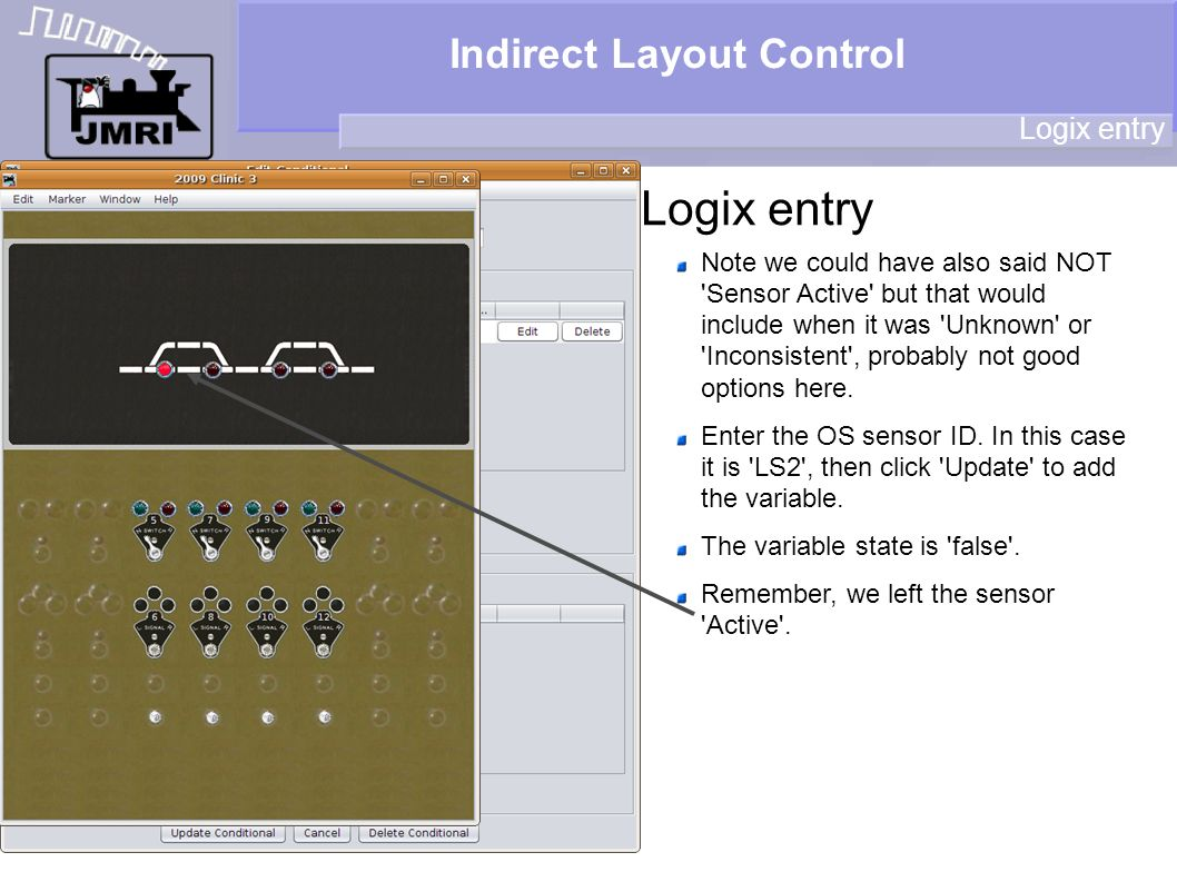 Indirect Layout Control Logix entry Note we could have also said NOT 'Sensor Active' but that would include when it was 'Unknown' or 'Inconsistent', p