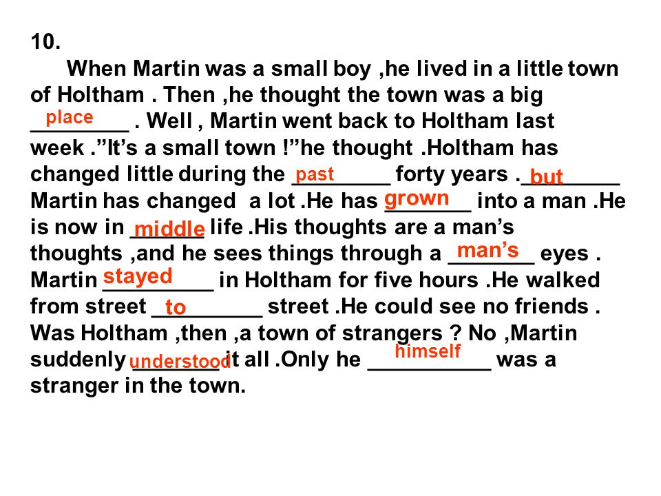 10. When Martin was a small boy,he lived in a little town of Holtham. Then,he thought the town was a big ________. Well, Martin went back to Holtham l